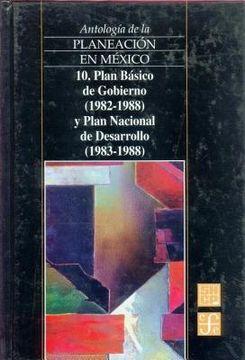 portada antologia de la planeacion en mexico, 10. plan basico de gobierno (1982-1988) y plan nacional de desarrollo (1983-1988)
