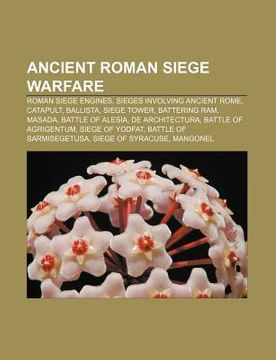 portada ancient roman siege warfare: roman siege engines, sieges involving ancient rome, catapult, ballista, siege tower, battering ram, masada