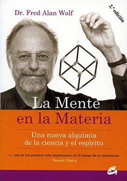 portada La Mente en la Materia: Una Nueva Alquimia de la Ciencia y el Espiritu