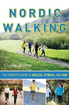 portada Nordic Walking: The Complete Guide to Health, Fitness, and fun (libro en Inglés)