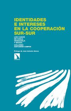 portada Identidades e Intereses en la Cooperación Sur-Sur: Los Casos de Chile, Venezuela y Brasil (Los Libros de la Catarata)
