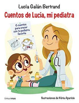 Libro Cuentos de Lucía, mi Pediatra, Lucía Galán Bertrand ...