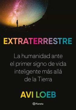 portada Extraterrestre: La Humanidad Ante el Primer Signo de Vida Inteligente más Allá de la Tierra