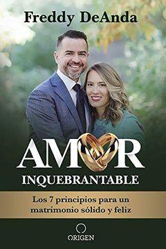 portada Amor Inquebrantable: Los 7 Principios Para un Matrimonio Sólido y Feliz