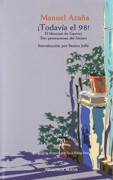 portada TodavíA El 98! ;: El Idearium De Ganivet ; Tres Generaciones Del Ateneo