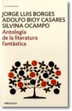 Libro Antologia De La Literatura Fantastica Jorge Luis Borges Bioy Casares Isbn 9789588773186 Comprar En Buscalibre