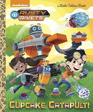 portada Cupcake Catapult! (Rusty Rivets) (Little Golden Books: Rusty Rivets) (libro en Inglés)