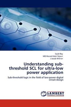 portada understanding sub-threshold scl for ultra-low power application