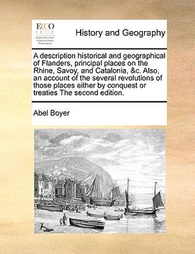 portada a   description historical and geographical of flanders, principal places on the rhine, savoy, and catalonia, &c. also, an account of the several revo