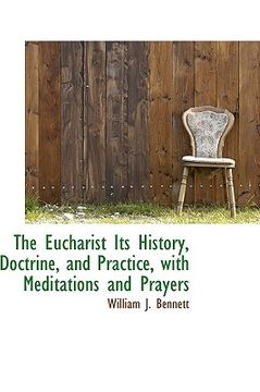 portada the eucharist its history, doctrine, and practice, with meditations and prayers
