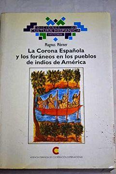 portada La Corona Espanola y los foraneos en los pueblos de indios de America (Historia / Ediciones de Cultura Hispanica) (Spanish Edition)