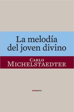 portada La Melodía del Joven Divino (Ensayo Sexto Piso) (Spanish Edition)