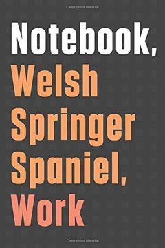 portada Notebook, Welsh Springer Spaniel, Work: For Welsh Springer Spaniel dog Fans (libro en Inglés)