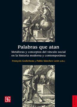 portada Palabras que Atan: Metáforas y Conceptos del Vínculo Social en la Historia Moderna y Contemporánea