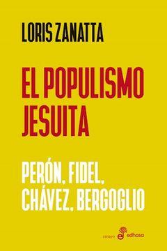 portada Populismo Jesuita Peron Fidel Chavez Bergoglio