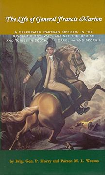 portada The Life of General Francis Marion,: A Celebrated Partisan Officer, in the Revolutionary War, Against the British and Tories in South Carolina and geo (libro en Inglés)