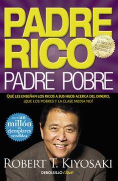 portada Padre Rico, Padre Pobre: Qué les Enseñan los Ricos a sus Hijos Acerca del Dinero,¡ Que los Pobres y la Clase Media no!