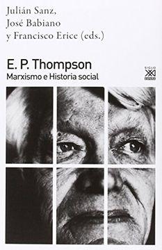portada E. P. Thompson: Marxismo e Historia Social (Siglo xxi de España General)