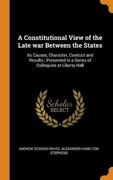 portada A Constitutional View of the Late war Between the States: Its Causes, Character, Conduct and Results; Presented in a Series of Colloquies at Liberty Hall (libro en inglés)