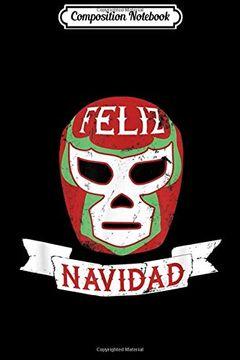 portada Composition Notebook: Lucha Libre Feliz Navidad Christmas Luchador Mask  Journal (libro en Inglés)