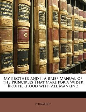 portada my brother and i: a brief manual of the principles that make for a wider brotherhood with all mankind