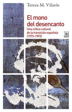 portada El Mono del Desencanto. Una Crítica Cultural de la Transición Española (1973-1993) (Historia)