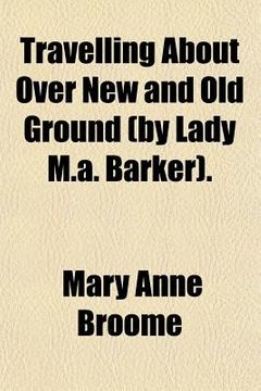 portada travelling about over new and old ground (by lady m.a. barker).