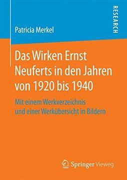 portada Das Wirken Ernst Neuferts in den Jahren von 1920 bis 1940: Mit einem Werkverzeichnis und einer Werkübersicht in Bildern