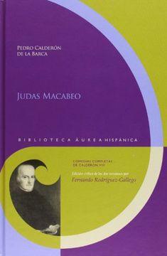 portada Judas Macabeo.: Edición crítica de las dos versiones por Fernando Rodríguez-Gallego. (Biblioteca Áurea Hispánica;)