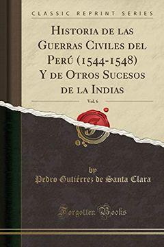 portada Historia de las Guerras Civiles del Perú (1544-1548) y de Otros Sucesos de la Indias, Vol. 6 (Classic Reprint)
