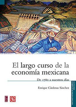 portada El largo curso de la economía mexicana. De 1780 a nuestros días (Spanish Edition)
