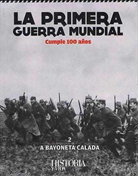 portada La Primera Guerra Mundial cumple 100 años. Libro 2: A Bayoneta Calada