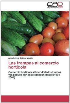 portada Las trampas al comercio hortícola: Comercio hortícola México-Estados Unidos y la política agrícola estadounidense (1994-2004)