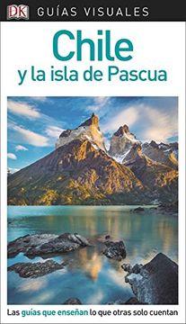 portada Guía Visual Chile y la Isla de Pascua: Las Guías que Enseñan lo que Otras Solo Cuentan (Guias Visuales)