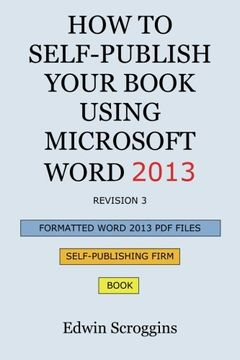 portada How to Self-Publish Your Book Using Microsoft Word 2013: A Step-by-Step Guide for Designing & Formatting Your Book's Manuscript & Cover to PDF & POD ... Including Those of CreateSpace