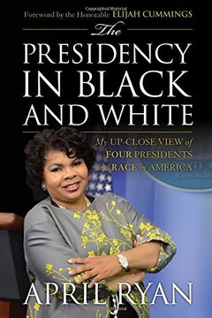 portada The Presidency in Black and White: My Up-Close View of Four Presidents and Race in America