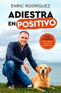 portada Adiestra en Positivo: Guía Completa Para Educar a tu Perro Desde Cero