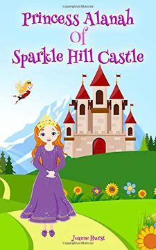 portada Princess Alanah of Sparkle Hill Castle (libro en inglés)