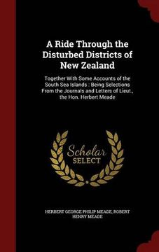 portada A Ride Through the Disturbed Districts of New Zealand: Together With Some Accounts of the South Sea Islands : Being Selections From the Journals and Letters of Lieut., the Hon. Herbert Meade