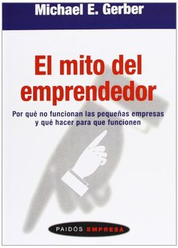 portada El Mito del Emprendedor: Por qué no Funcionan las Pequeñas Empresas y qué Hacer Para que Funcionen