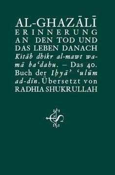 portada Erinnerung an den Tod und das Leben danach: Kitâb dhikr al-mawt wa-mâ ba'dahu. Das 40. Buch derIhyâ' 'ulûm ad-dîn