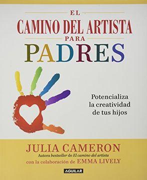 Libro El Camino Del Artista Para Padres Julia Cameron Isbn 9786071131706 Comprar En Buscalibre