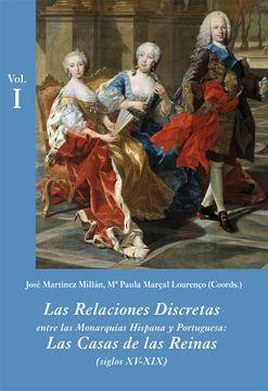 portada Las Relaciones Discretas Entre las Monarquías Hispana y Portuguesa (Estuche 3 Vols. ): Las Casas de las Reinas (Siglos Xv-Xix) (la Corte en Europa - Temas)