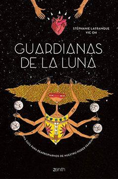 portada Guardianas de la Luna: Una Guía Para Reapropiarnos de Nuestro Poder Femenino (Zenith Her)