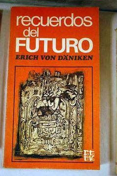 Libro Recuerdos Del Futuro Erich Von Däniken Isbn 28164686 Comprar En Buscalibre