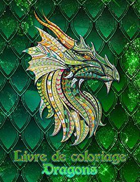 portada Livre de Coloriage Dragons: 31 Dragons Attendent D'être Peints par Vous! Laissez Libre Cours à Votre Imagination et Transformez les Dragons Avec des Couleurs Flamboyantes! (libro en Francés)