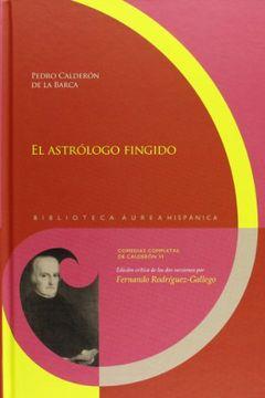 portada El Astrólogo Fingido. Edición Crítica de las dos Versiones por Fernando Rodríguez-Gallego. (Biblioteca Áurea Hispánica)