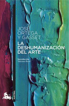 Libro La Deshumanización del Arte, JosÉ Ortega Y Gasset, ISBN  9788467047837. Comprar en Buscalibre