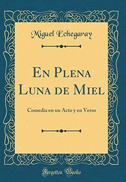 portada En Plena Luna de Miel: Comedia en un Acto y en Verso (Classic Reprint)