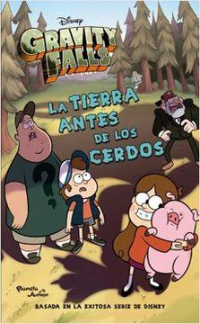 portada Gravity Falls. La Tierra Antes De Los Cerdos (libro en Español )